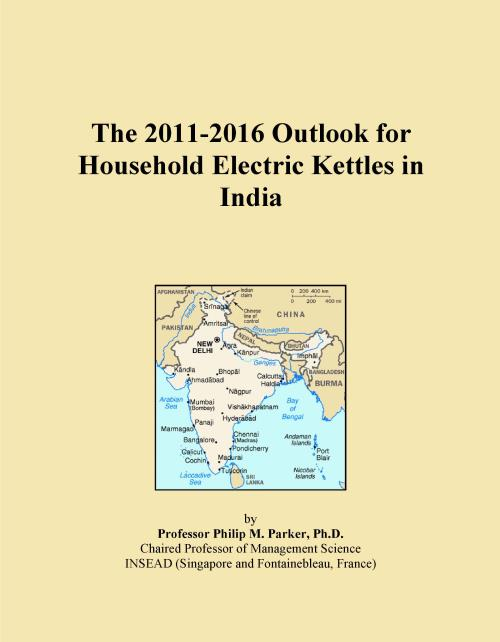 The 2011-2016 Outlook for Household Electric Kettles in India - Product Image