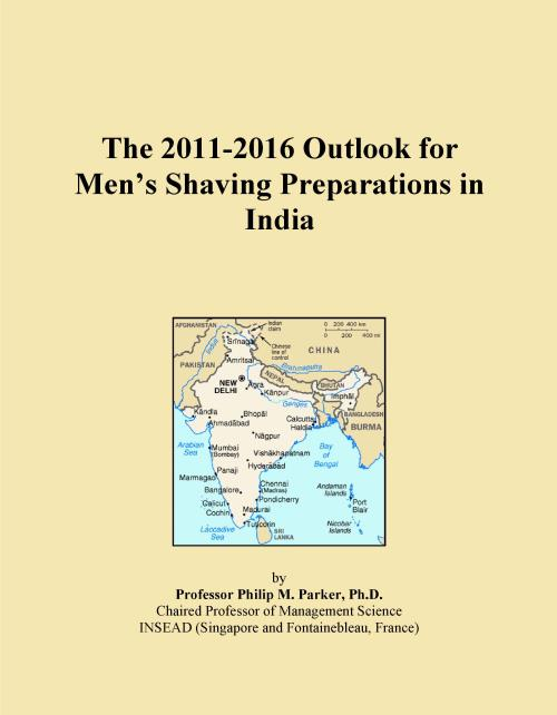 The 2011-2016 Outlook for Men's Shaving Preparations in India - Product Image