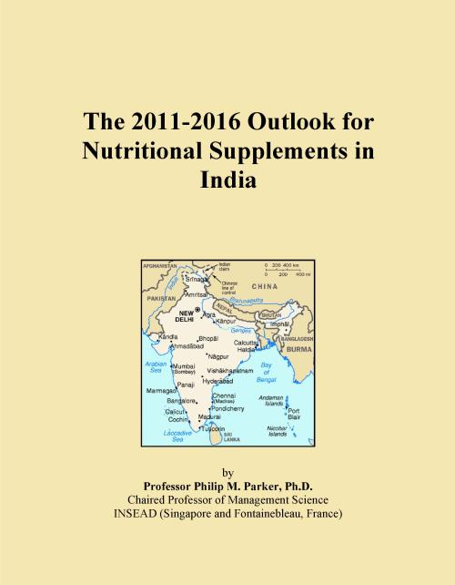 The 2011-2016 Outlook for Nutritional Supplements in India - Product Image