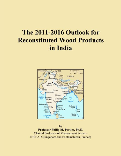 The 2011-2016 Outlook for Reconstituted Wood Products in India - Product Image