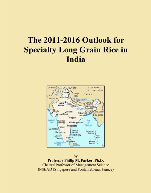 The 2011-2016 Outlook for Specialty Long Grain Rice in India - Product Image
