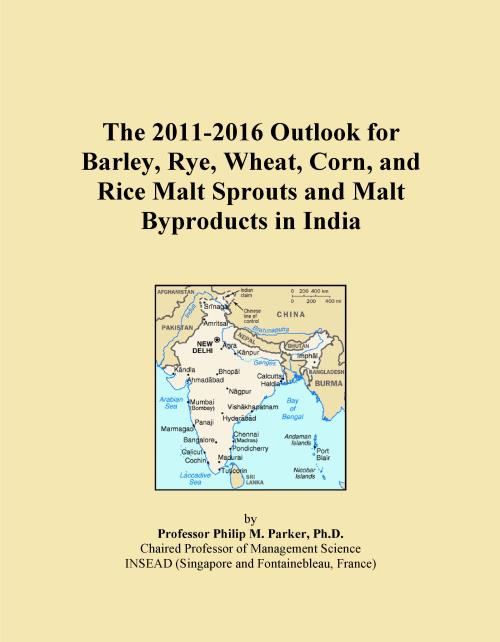The 2011-2016 Outlook for Barley, Rye, Wheat, Corn, and Rice Malt Sprouts and Malt Byproducts in India - Product Image