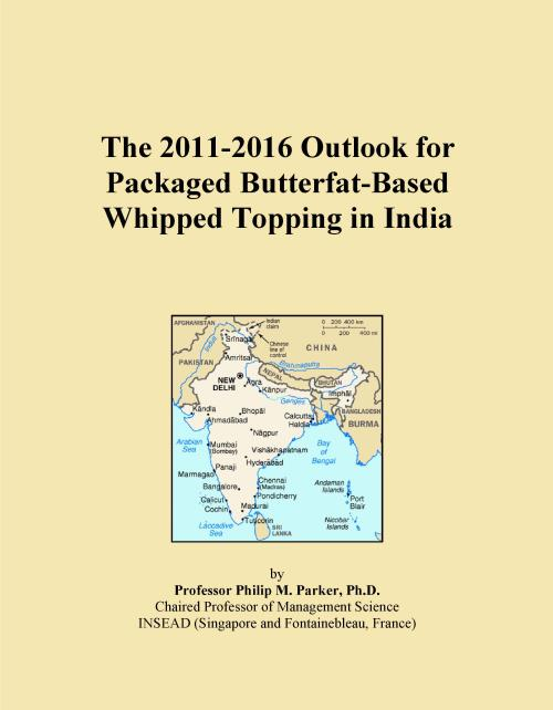 The 2011-2016 Outlook for Packaged Butterfat-Based Whipped Topping in India - Product Image