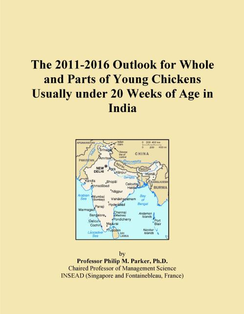 The 2011-2016 Outlook for Whole and Parts of Young Chickens Usually under 20 Weeks of Age in India - Product Image