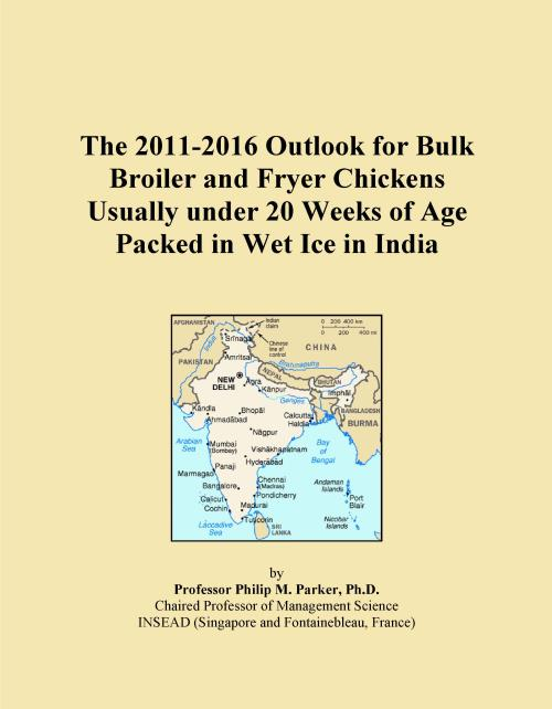 The 2011-2016 Outlook for Bulk Broiler and Fryer Chickens Usually under 20 Weeks of Age Packed in Wet Ice in India - Product Image