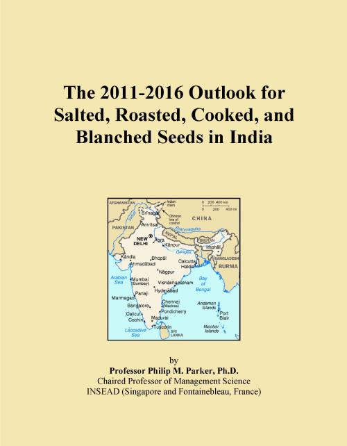 The 2011-2016 Outlook for Salted, Roasted, Cooked, and Blanched Seeds in India - Product Image