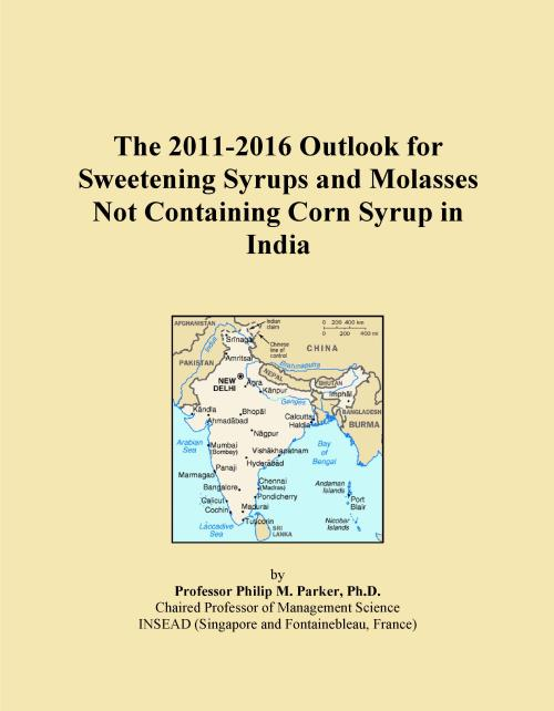 The 2011-2016 Outlook for Sweetening Syrups and Molasses Not Containing Corn Syrup in India - Product Image