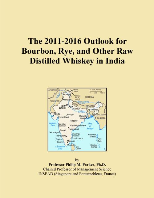 The 2011-2016 Outlook for Bourbon, Rye, and Other Raw Distilled Whiskey in India - Product Image