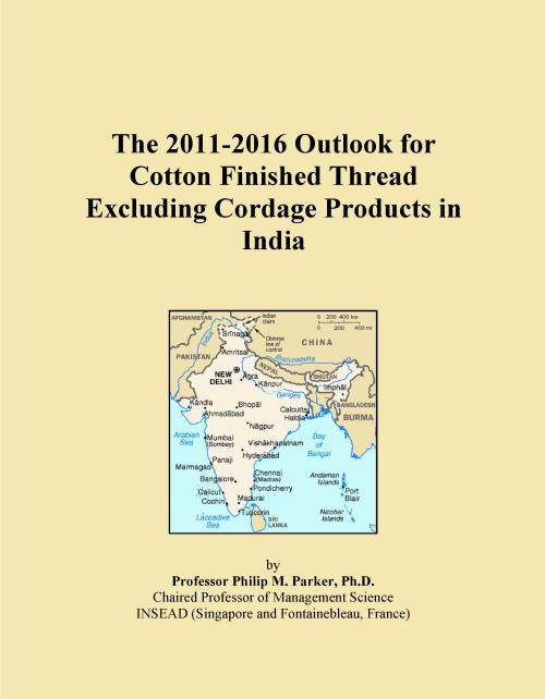 The 2011-2016 Outlook for Cotton Finished Thread Excluding Cordage Products in India - Product Image