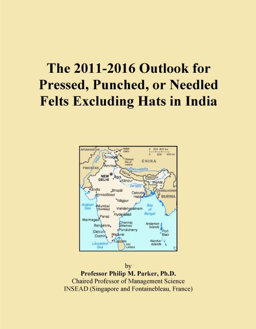 The 2011-2016 Outlook for Pressed, Punched, or Needled Felts Excluding Hats in India - Product Image