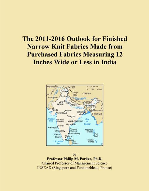The 2011-2016 Outlook for Finished Narrow Knit Fabrics Made from Purchased Fabrics Measuring 12 Inches Wide or Less in India - Product Image