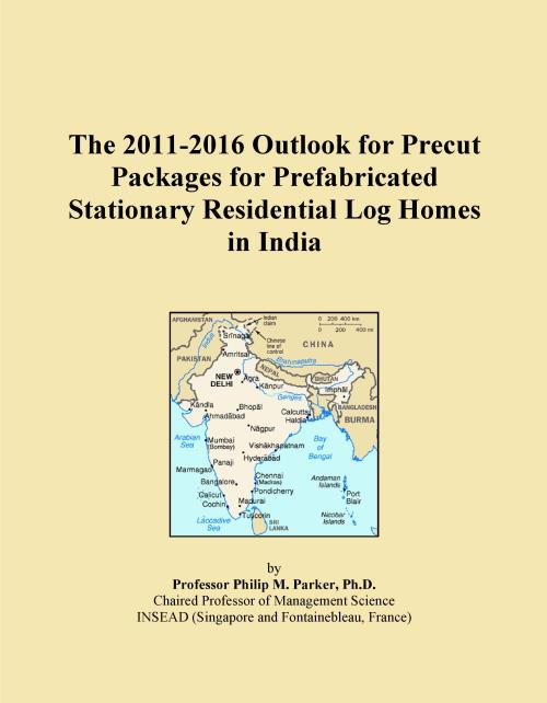 The 2011-2016 Outlook for Precut Packages for Prefabricated Stationary Residential Log Homes in India - Product Image