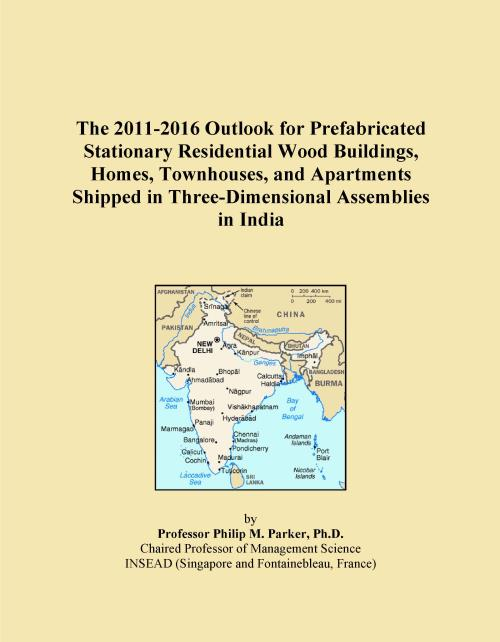 The 2011-2016 Outlook for Prefabricated Stationary Residential Wood Buildings, Homes, Townhouses, and Apartments Shipped in Three-Dimensional Assemblies in India - Product Image