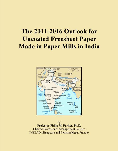 The 2011-2016 Outlook for Uncoated Freesheet Paper Made in Paper Mills in India - Product Image