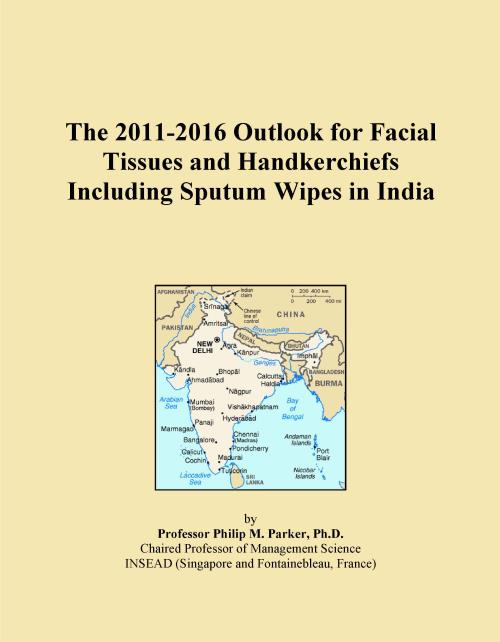 The 2011-2016 Outlook for Facial Tissues and Handkerchiefs Including Sputum Wipes in India - Product Image