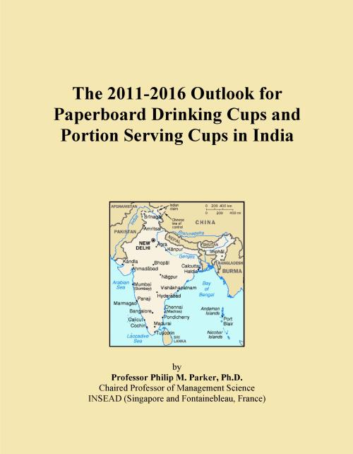 The 2011-2016 Outlook for Paperboard Drinking Cups and Portion Serving Cups in India - Product Image