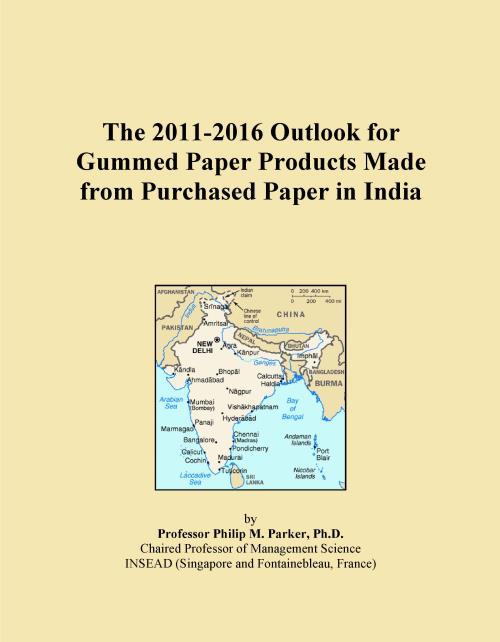 The 2011-2016 Outlook for Gummed Paper Products Made from Purchased Paper in India - Product Image