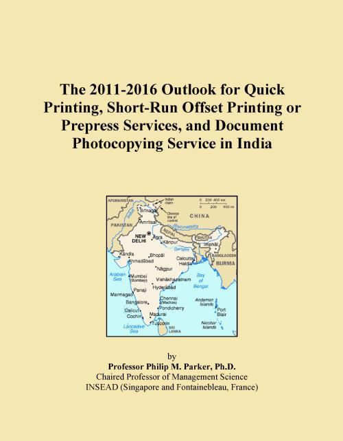 The 2011-2016 Outlook for Quick Printing, Short-Run Offset Printing or Prepress Services, and Document Photocopying Service in India - Product Image