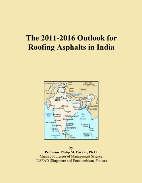 The 2011-2016 Outlook for Roofing Asphalts in India - Product Image