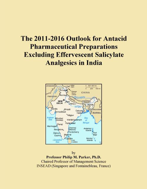 The 2011-2016 Outlook for Antacid Pharmaceutical Preparations Excluding Effervescent Salicylate Analgesics in India - Product Image