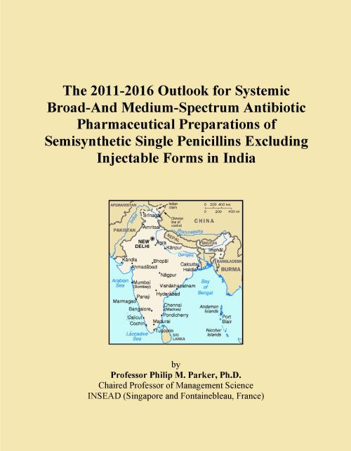 The 2011-2016 Outlook for Systemic Broad-And Medium-Spectrum Antibiotic Pharmaceutical Preparations of Semisynthetic Single Penicillins Excluding Injectable Forms in India - Product Image