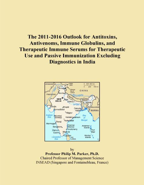The 2011-2016 Outlook for Antitoxins, Antivenoms, Immune Globulins, and Therapeutic Immune Serums for Therapeutic Use and Passive Immunization Excluding Diagnostics in India - Product Image