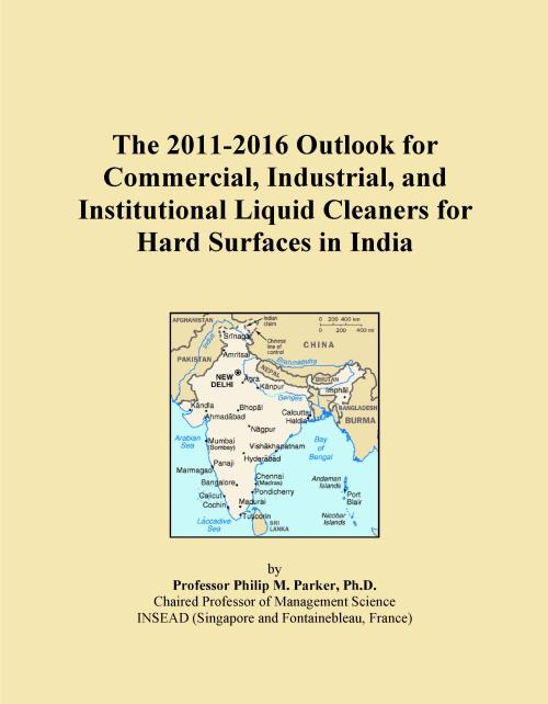 The 2011-2016 Outlook for Commercial, Industrial, and Institutional Liquid Cleaners for Hard Surfaces in India - Product Image