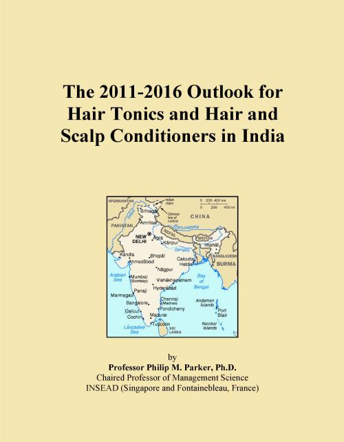 The 2011-2016 Outlook for Hair Tonics and Hair and Scalp Conditioners in India - Product Image