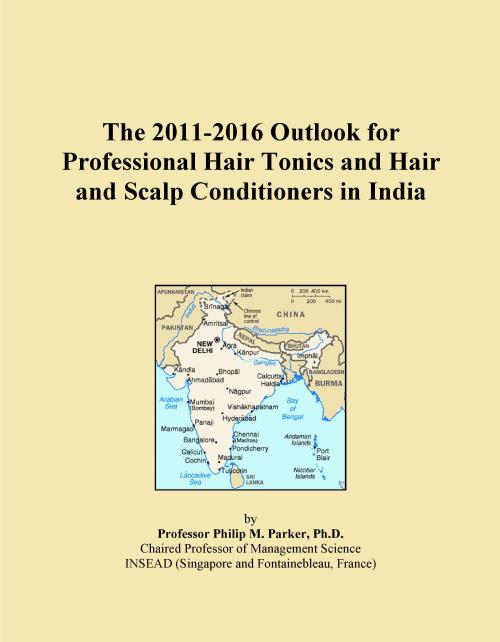 The 2011-2016 Outlook for Professional Hair Tonics and Hair and Scalp Conditioners in India - Product Image