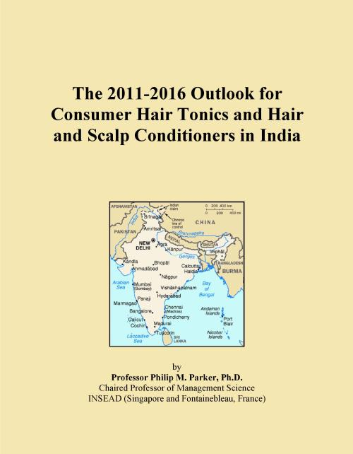 The 2011-2016 Outlook for Consumer Hair Tonics and Hair and Scalp Conditioners in India - Product Image