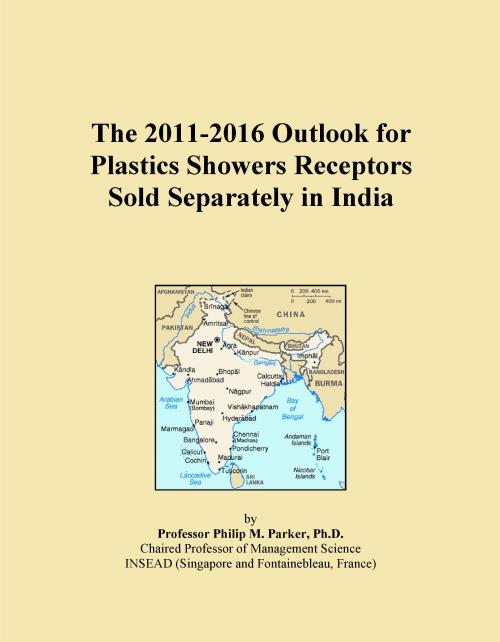 The 2011-2016 Outlook for Plastics Showers Receptors Sold Separately in India - Product Image