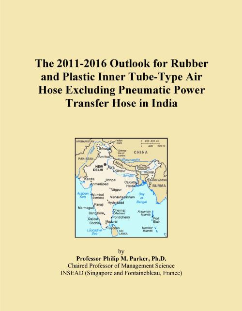 The 2011-2016 Outlook for Rubber and Plastic Inner Tube-Type Air Hose Excluding Pneumatic Power Transfer Hose in India - Product Image