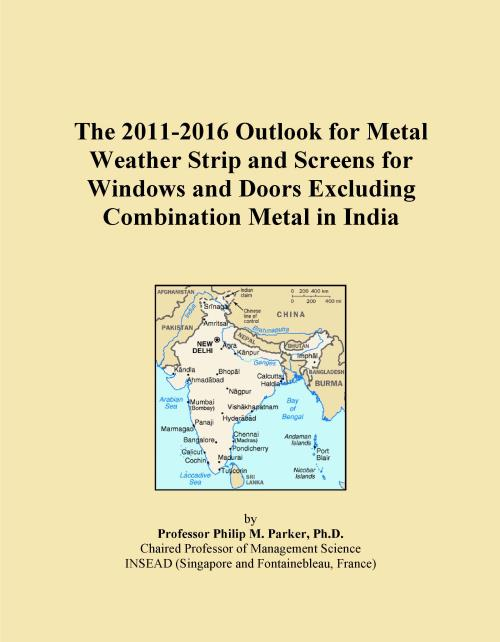 The 2011-2016 Outlook for Metal Weather Strip and Screens for Windows and Doors Excluding Combination Metal in India - Product Image