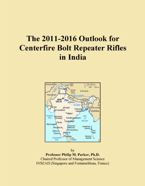 The 2011-2016 Outlook for Centerfire Bolt Repeater Rifles in India - Product Image
