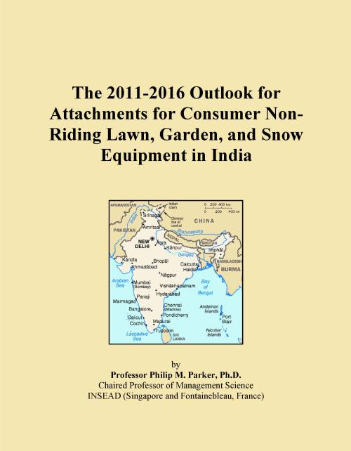 The 2011-2016 Outlook for Attachments for Consumer Non-Riding Lawn, Garden, and Snow Equipment in India - Product Image