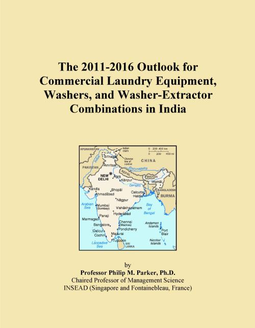 The 2011-2016 Outlook for Commercial Laundry Equipment, Washers, and Washer-Extractor Combinations in India - Product Image