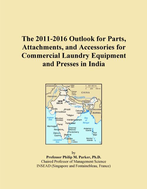 The 2011-2016 Outlook for Parts, Attachments, and Accessories for Commercial Laundry Equipment and Presses in India - Product Image