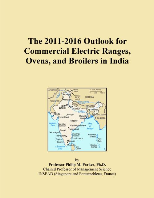 The 2011-2016 Outlook for Commercial Electric Ranges, Ovens, and Broilers in India - Product Image