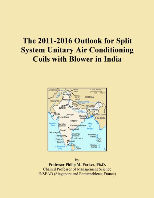 The 2011-2016 Outlook for Split System Unitary Air Conditioning Coils with Blower in India - Product Image