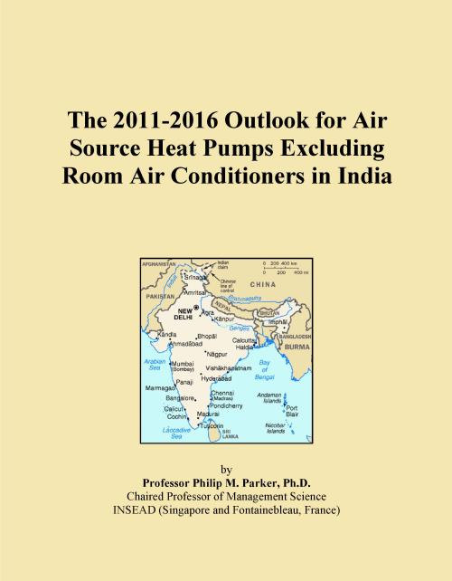 The 2011-2016 Outlook for Air Source Heat Pumps Excluding Room Air Conditioners in India - Product Image