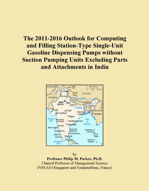 The 2011-2016 Outlook for Computing and Filling Station-Type Single-Unit Gasoline Dispensing Pumps without Suction Pumping Units Excluding Parts and Attachments in India - Product Image