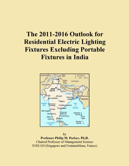 The 2011-2016 Outlook for Residential Electric Lighting Fixtures Excluding Portable Fixtures in India - Product Image