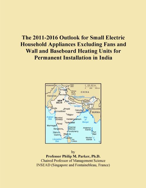 The 2011-2016 Outlook for Small Electric Household Appliances Excluding Fans and Wall and Baseboard Heating Units for Permanent Installation in India - Product Image