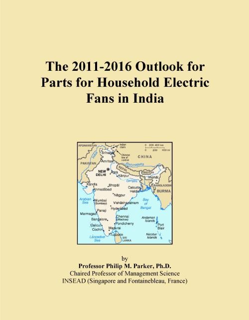 The 2011-2016 Outlook for Parts for Household Electric Fans in India - Product Image