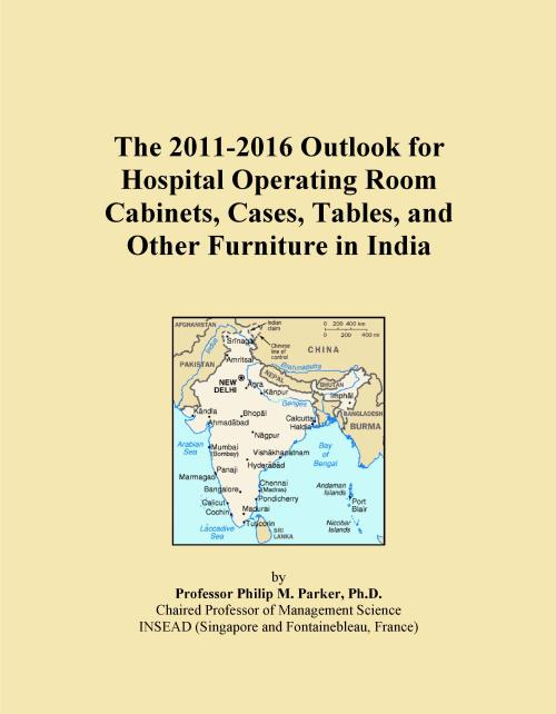 The 2011-2016 Outlook for Hospital Operating Room Cabinets, Cases, Tables, and Other Furniture in India - Product Image