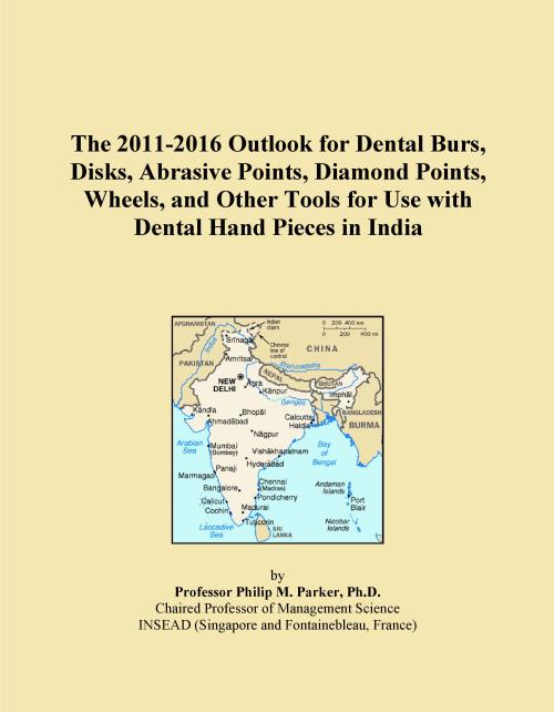 The 2011-2016 Outlook for Dental Burs, Disks, Abrasive Points, Diamond Points, Wheels, and Other Tools for Use with Dental Hand Pieces in India - Product Image