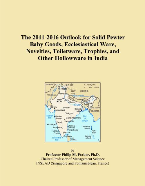 The 2011-2016 Outlook for Solid Pewter Baby Goods, Ecclesiastical Ware, Novelties, Toiletware, Trophies, and Other Hollowware in India - Product Image