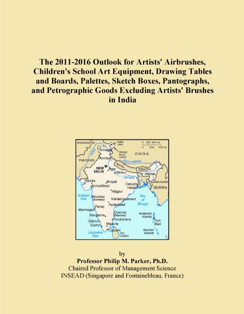 The 2011-2016 Outlook for Artists' Airbrushes, Children's School Art Equipment, Drawing Tables and Boards, Palettes, Sketch Boxes, Pantographs, and Petrographic Goods Excluding Artists' Brushes in India - Product Image