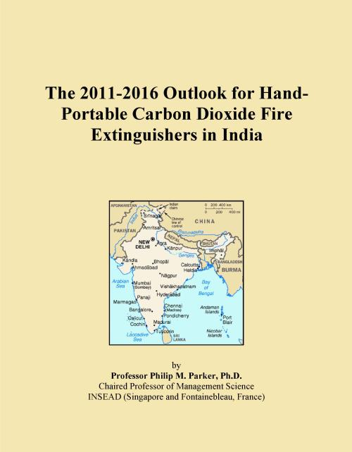 The 2011-2016 Outlook for Hand-Portable Carbon Dioxide Fire Extinguishers in India - Product Image