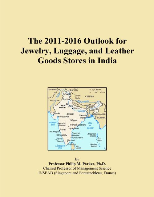 The 2011-2016 Outlook for Jewelry, Luggage, and Leather Goods Stores in India - Product Image
